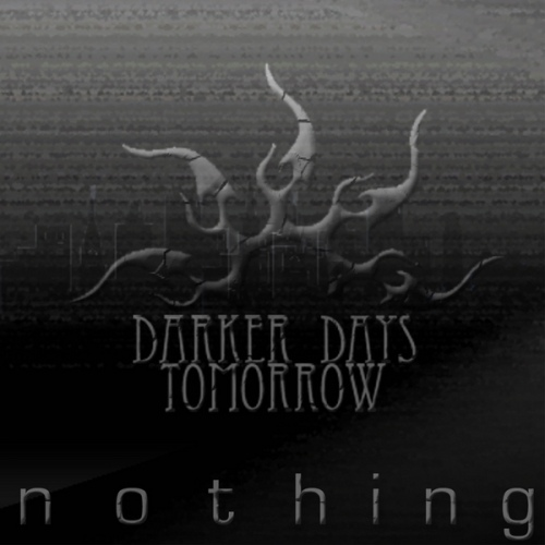 Darker Days Tomorrow - Nothing (2008)