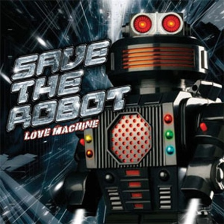 Save The Robot - Love Machine (2009)