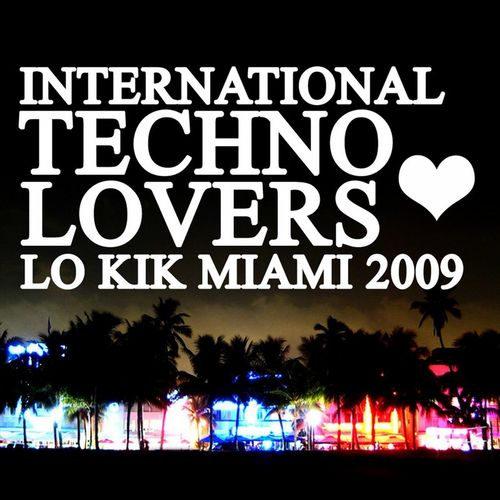 VA - International Techno Lovers: Lo Kik Miami 2 (2009)