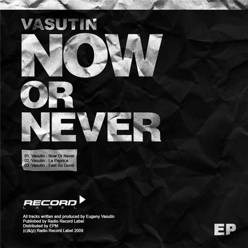 Vasutin - Now or Never EP (2009) + Electrosila feat. Natasha Yakovleva - Зачем (2009)