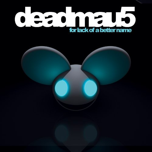 Deadmau5 - For Lack Of A Better Name (2009)