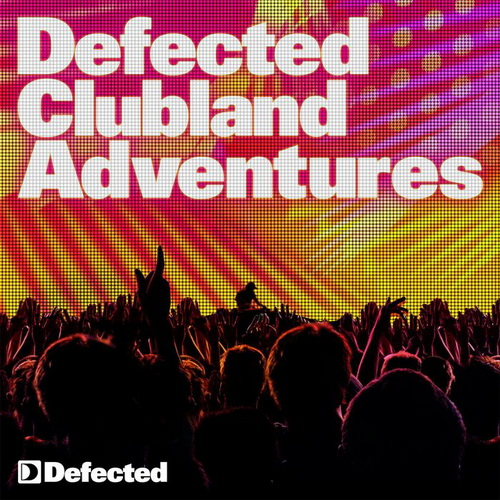 VA - Defected Clubland Adventures 10 Years In The House Volume 2 (2009)