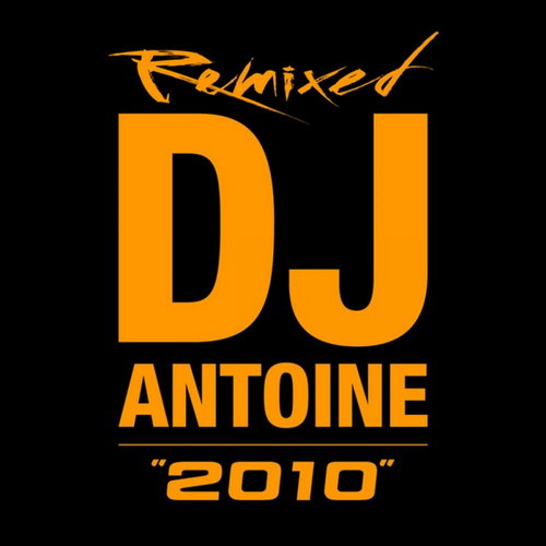 DJ Antoine - 2010 Remixed (2010)