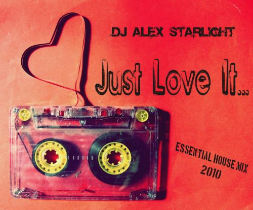 Just Love It - Mixed By Dj Alex Starlight (2010)