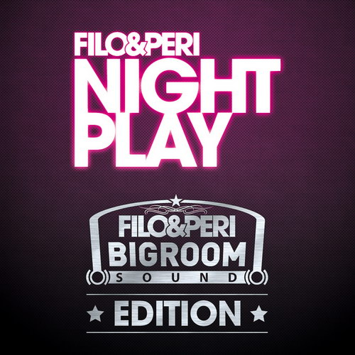Filo & Peri - Nightplay (Big Room Sound Edition) (2010)