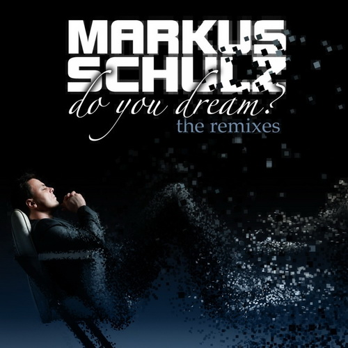 Markus Schulz - Do You Dream? (The Remixes) (2011)