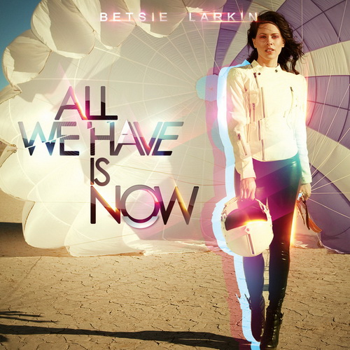 Betsie Larkin - All We Have Is Now (2011)