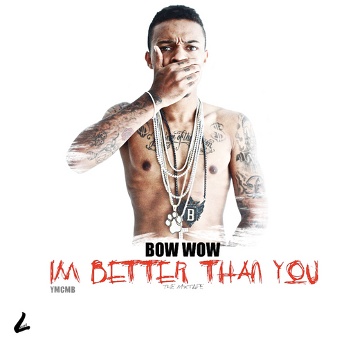 Bow Wow - Im Better Than You Mixtape (2011)