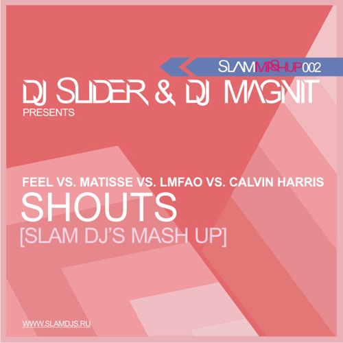 Feel vs Matisse vs Harris vs LMFAO - Shouts (Slam DJs Mash Up) (2011)