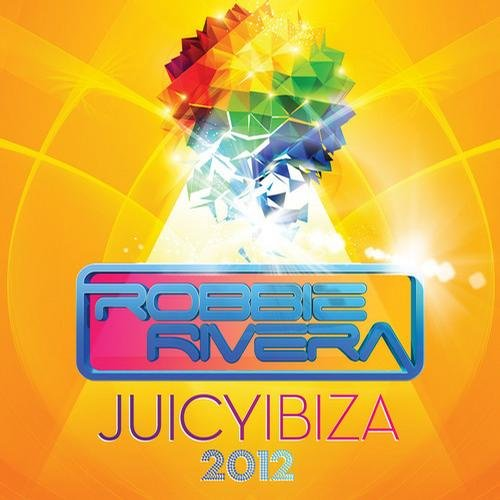 Juicy Ibiza 2012 (Mixed by Robbie Rivera) (2012)