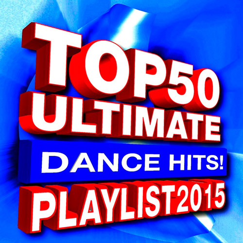 Playlist 2015 Top 50 Ultimate Dance Hits! (2015)