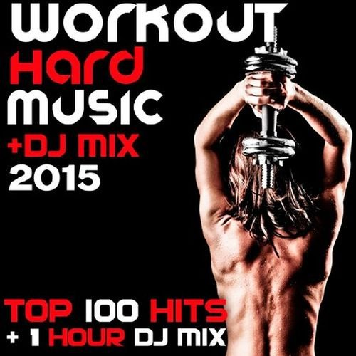 DJ Mix 2015 Hits Workout Hard Music. Top 100 (2015)