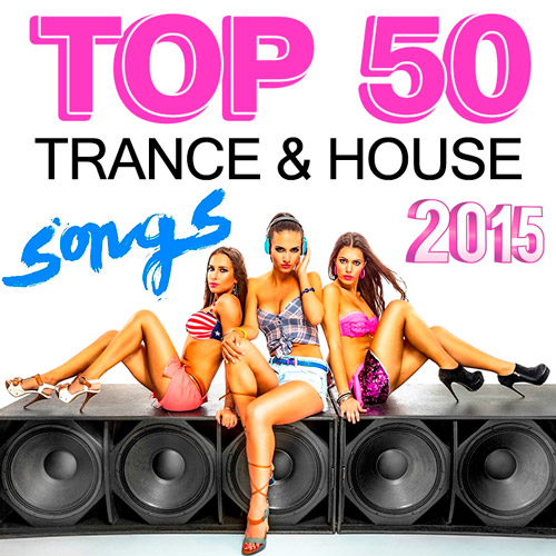 Top 50 Hits Trance & House Songs (2015)