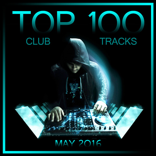 VA - Top 100 Club Tracks - May (2016)