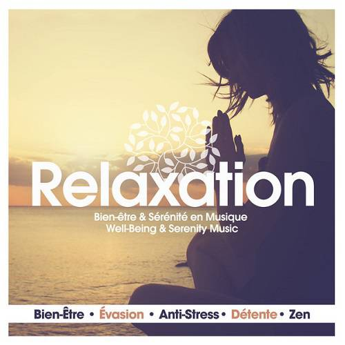 Relaxation Well-Being and Serenity Music - Bien-Etre Evasion Anti-Stress Detente Zen (2016)