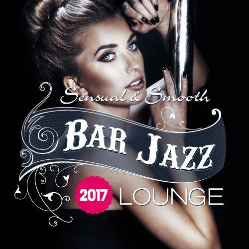 Bar Jazz, Sensual And Smooth Lounge, 2017 (2017)