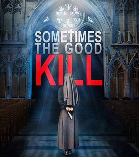 Смертельное добро / Sometimes the Good Kill (2017) WEB-DLRip | WEB-DL 720p