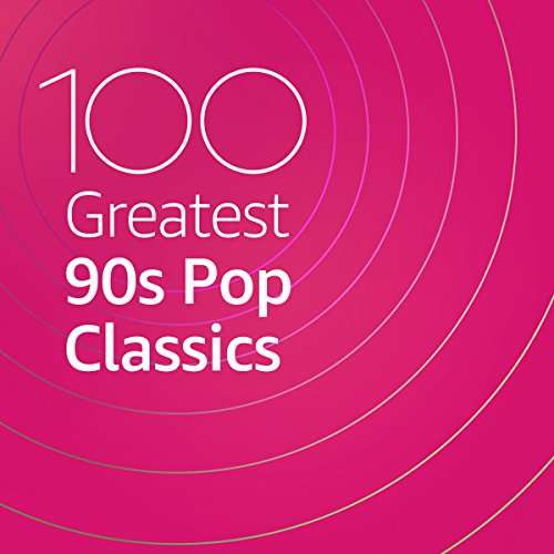 100 Greatest 90s Pop Classics (2020)